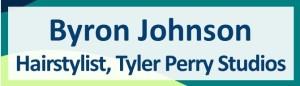 Byron Johnson, Hairstylist, Tyler Perry Studios